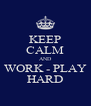 KEEP CALM AND WORK - PLAY HARD - Personalised Poster A4 size
