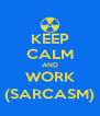 KEEP CALM AND WORK (SARCASM) - Personalised Poster A4 size