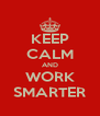 KEEP CALM AND WORK SMARTER - Personalised Poster A4 size