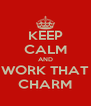 KEEP CALM AND WORK THAT CHARM - Personalised Poster A4 size