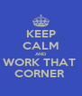 KEEP CALM AND WORK THAT  CORNER  - Personalised Poster A4 size