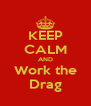 KEEP CALM AND Work the Drag - Personalised Poster A4 size