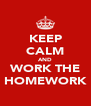 KEEP CALM AND WORK THE HOMEWORK - Personalised Poster A4 size