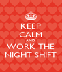 KEEP CALM AND WORK THE NIGHT SHIFT - Personalised Poster A4 size