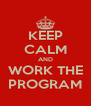 KEEP CALM AND WORK THE PROGRAM - Personalised Poster A4 size