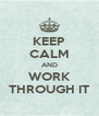 KEEP CALM AND WORK THROUGH IT - Personalised Poster A4 size
