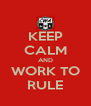 KEEP CALM AND WORK TO RULE - Personalised Poster A4 size