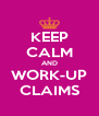 KEEP CALM AND WORK-UP CLAIMS - Personalised Poster A4 size