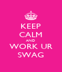 KEEP CALM AND WORK UR SWAG - Personalised Poster A4 size