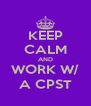 KEEP CALM AND WORK W/ A CPST - Personalised Poster A4 size