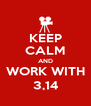KEEP CALM AND WORK WITH 3,14 - Personalised Poster A4 size