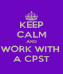 KEEP CALM AND WORK WITH  A CPST - Personalised Poster A4 size