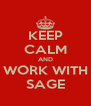 KEEP CALM AND WORK WITH SAGE - Personalised Poster A4 size