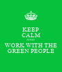 KEEP CALM AND WORK WITH THE GREEN PEOPLE - Personalised Poster A4 size