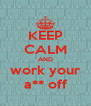 KEEP CALM AND work your a** off - Personalised Poster A4 size