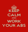 KEEP CALM AND WORK YOUR ABS - Personalised Poster A4 size