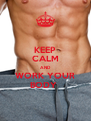 KEEP CALM AND  WORK YOUR  BODY  - Personalised Poster A4 size