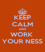 KEEP CALM AND WORK  YOUR NESS - Personalised Poster A4 size