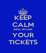 KEEP CALM AND WORK YOUR TICKETS - Personalised Poster A4 size