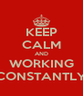 KEEP CALM AND WORKING CONSTANTLY - Personalised Poster A4 size