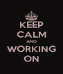 KEEP CALM AND WORKING ON - Personalised Poster A4 size