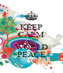 KEEP CALM AND WORLD PEACE - Personalised Poster A4 size