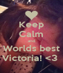 Keep Calm and Worlds best Victoria! <3  - Personalised Poster A4 size