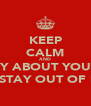 KEEP CALM AND WORRY ABOUT YOUR LIFE AND STAY OUT OF MINE - Personalised Poster A4 size