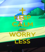 KEEP CALM AND WORRY LESS - Personalised Poster A4 size
