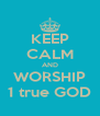 KEEP CALM AND WORSHIP 1 true GOD - Personalised Poster A4 size