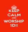KEEP CALM AND WORSHIP 1D!! - Personalised Poster A4 size
