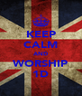 KEEP CALM AND WORSHIP 1D - Personalised Poster A4 size