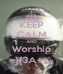 KEEP CALM AND Worship ~}{3A+^ - Personalised Poster A4 size