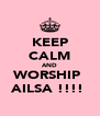 KEEP CALM AND WORSHIP  AILSA !!!!  - Personalised Poster A4 size