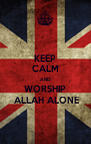 KEEP CALM AND WORSHIP  ALLAH ALONE - Personalised Poster A4 size