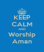 KEEP CALM AND Worship Aman - Personalised Poster A4 size