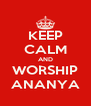 KEEP CALM AND WORSHIP ANANYA - Personalised Poster A4 size