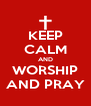 KEEP CALM AND WORSHIP AND PRAY - Personalised Poster A4 size