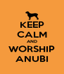 KEEP CALM AND WORSHIP ANUBI - Personalised Poster A4 size