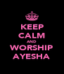 KEEP CALM AND WORSHIP AYESHA - Personalised Poster A4 size