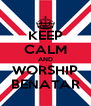 KEEP CALM AND WORSHIP BENATAR - Personalised Poster A4 size