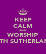 KEEP CALM AND WORSHIP BETH SUTHERLAND - Personalised Poster A4 size
