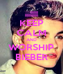 KEEP CALM AND WORSHIP BIEBER - Personalised Poster A4 size
