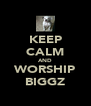 KEEP CALM AND WORSHIP BIGGZ - Personalised Poster A4 size