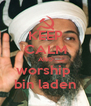 KEEP CALM AND worship  bin laden - Personalised Poster A4 size