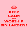 KEEP CALM AND WORSHIP BIN LARDEN! - Personalised Poster A4 size