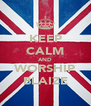 KEEP CALM AND WORSHIP BLAIZE - Personalised Poster A4 size