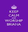 KEEP CALM AND WORSHIP BRIANA - Personalised Poster A4 size