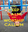 KEEP CALM AND WORSHIP CALLUM - Personalised Poster A4 size