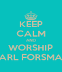 KEEP CALM AND WORSHIP CARL FORSMAN - Personalised Poster A4 size